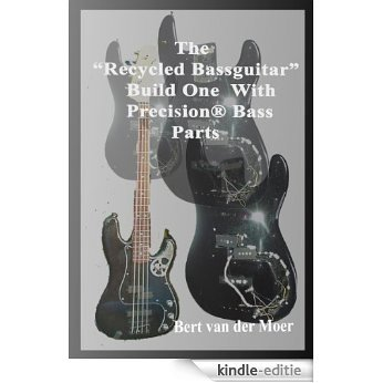 "THE ""RECYCLED BASSGUITAR"": Build One With Precision® Bass Parts (English Edition) [Kindle-editie]"