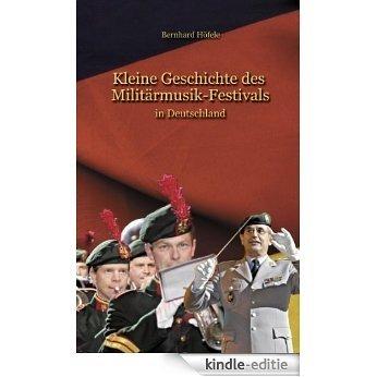 Kleine Geschichte des Militärmusik - Festivals: in Deutschland [Kindle-editie]