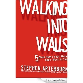 Walking Into Walls: 5 Blind Spots That Block God's Work In You [Kindle-editie]