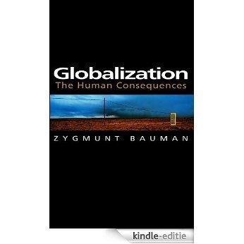 Globalization: The Human Consequences (Themes for the 21st Century Series) [Kindle-editie]