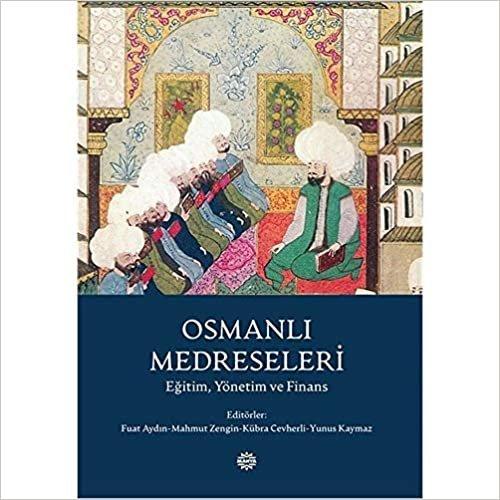 Osmanlı Medreseleri: Eğitim Yönetim ve Finans