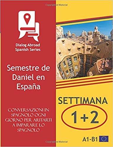 Conversazioni in spagnolo ogni giorno per aiutarti a imparare lo spagnolo - Settimana 1/ Settimana 2: Semestre de Daniel en España (due settimane)