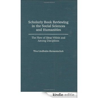Scholarly Book Reviewing in the Social Sciences and Humanities: The Flow of Ideas Within and Among Disciplines (Contributions in Librarianship & Information Science) [Kindle-editie]