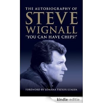 You Can Have Chips - The Autobiography of Steve Wignall (Biography Series Book 10) (English Edition) [Kindle-editie]