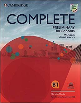 Complete preliminary for schools. For the revised exam from 2020. Workbook without answers. Per le Scuole superiori. Con File audio per il download