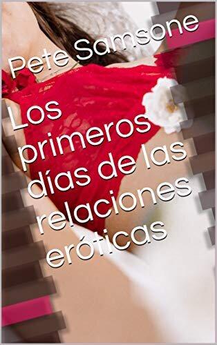 Los primeros días de las relaciones eróticas (Spanish Edition)