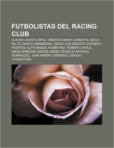 Futbolistas del Racing Club: Claudio Javier Lopez, Orestes Omar Corbatta, Diego Milito, Mario Vanemerak, Cesar Luis Menotti, Esteban Fuertes