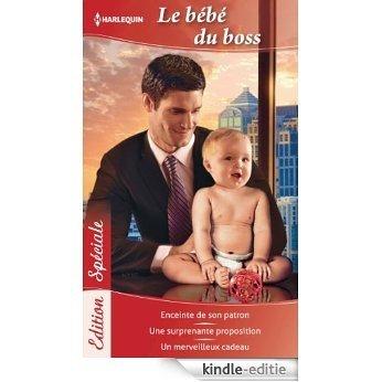 Le bébé du Boss : Enceinte de son patron - Une surprenante proposition - Un merveilleux cadeau (Edition Spéciale t. 79) (French Edition) [Kindle-editie]