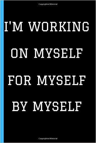 "I'm Working On Myself For Myself By Myself: Motivational Deep Love Quotes  Inspirational    Writing 120 pages Notebook  Journal -  Small Lined  (6"" x 9"" )"