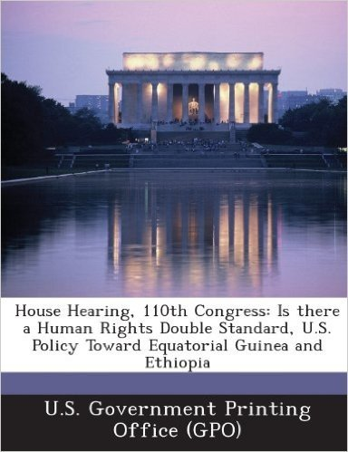 House Hearing, 110th Congress: Is There a Human Rights Double Standard, U.S. Policy Toward Equatorial Guinea and Ethiopia