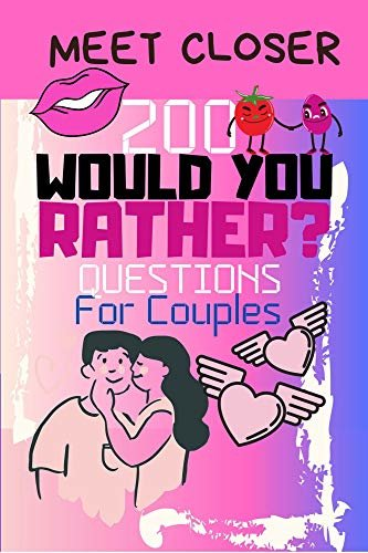 Meet Closer: 200 Would You Rather Questions For Couples: Cute, Provoking and Funny Questions&Conversation Icebreaker for Couples | Hot and Sexy Edition ... anywhere You Are! | (English Edition)