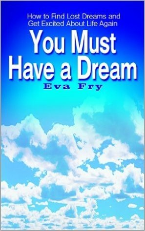 You Must Have a Dream: How to Find Lost Dreams and Get Excited About Life Again