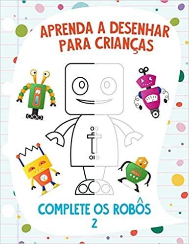 Aprenda a Desenhar para Crianças - Complete os Robôs 2