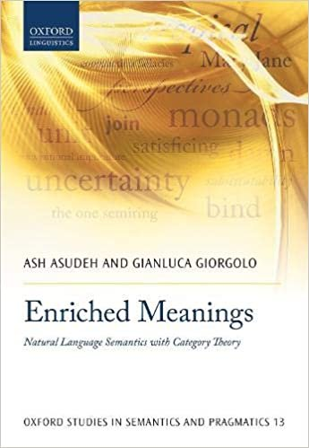 Enriched Meanings: Natural Language Semantics with Category Theory (Oxford Studies in Semantics and Pragmatics)