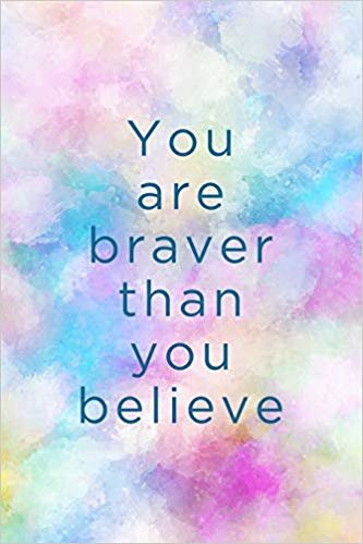 You are braver than you believe: An inmate journal for women: Notebook with inspiring, positive and motivational quotes: Multicolor paint wash cover
