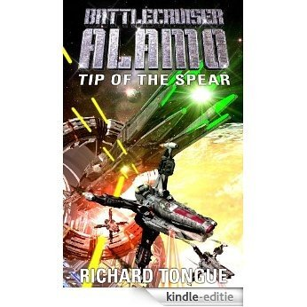 Battlecruiser Alamo: Tip of the Spear (Battlecruiser Alamo Series Book 4) (English Edition) [Kindle-editie]