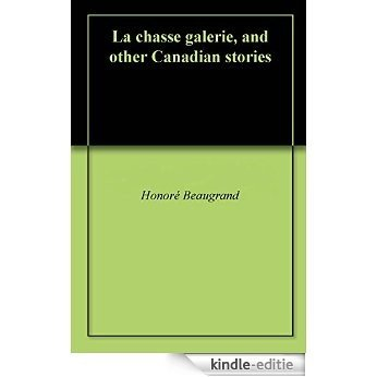 La chasse galerie, and other Canadian stories (English Edition) [Kindle-editie]