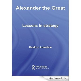 Alexander the Great: Lessons in Strategy (Strategy and History) [Kindle-editie]