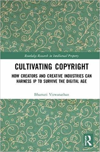 Cultivating Copyright: How Creators and Creative Industries Can Harness IP to Survive the Digital Age (Routledge Research in Intellectual Property)