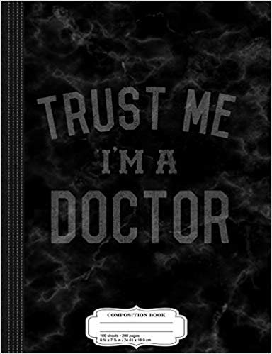 Trust Me I'm a Doctor Composition Notebook: College Ruled 9¾ x 7½ 100 Sheets 200 Pages For Writing