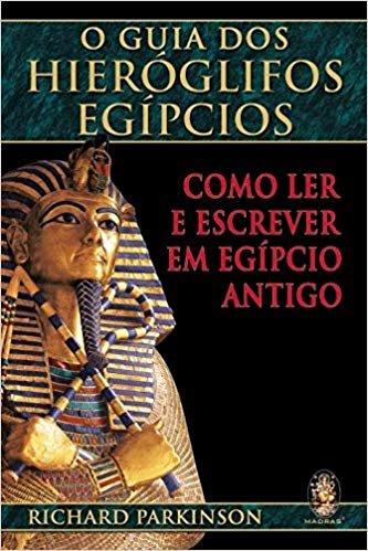 O guia dos hieróglifos Egípcios: Como ler e escrever em egípcio antigo