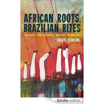 African Roots, Brazilian Rites: Cultural and National Identity in Brazil [Kindle-editie]