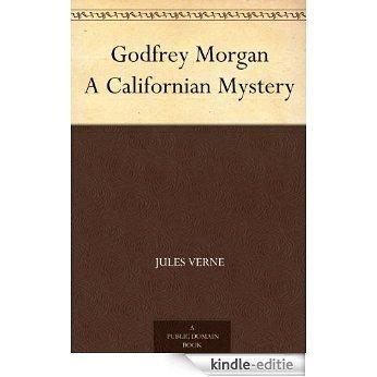 Godfrey Morgan A Californian Mystery (English Edition) [Kindle-editie]
