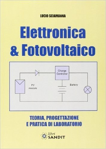 Elettronica & fotovoltaico. Teoria, progettazione e pratica di laboratorio