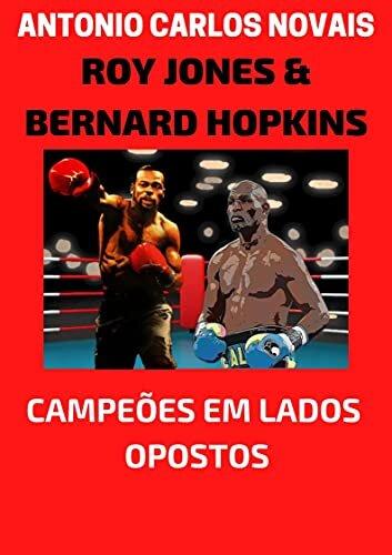 ROY JONES E BERNARD HOPKINS: CAMPEÕES EM LADOS OPOSTOS