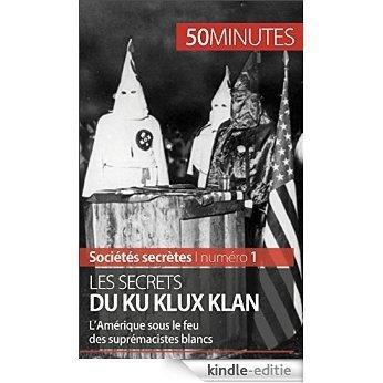 Les secrets du Ku Klux Klan: L'Amérique sous le feu des suprémacistes blancs (Sociétés secrètes t. 1) (French Edition) [Kindle-editie] beoordelingen