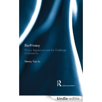Bio-Privacy: Privacy Regulations and the Challenge of Biometrics [Kindle-editie]