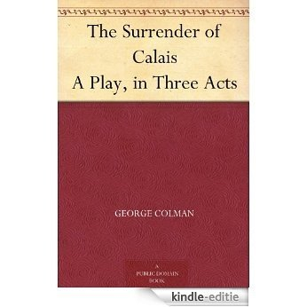 The Surrender of Calais A Play, in Three Acts (English Edition) [Kindle-editie]