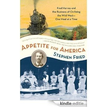 Appetite for America: Fred Harvey and the Business of Civilizing the Wild West--One Meal at a Time [Kindle-editie]
