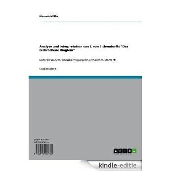 """Analyse und Interpretation von J. von Eichendorffs """"Das zerbrochene Ringlein"""": Unter besonderer Berücksichtigung des archaischen Moments [Kindle-editie]"""