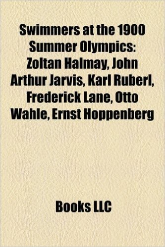 Swimmers at the 1900 Summer Olympics: Zoltan Halmay, John Arthur Jarvis, Karl Ruberl, Frederick Lane, Otto Wahle, Ernst Hoppenberg