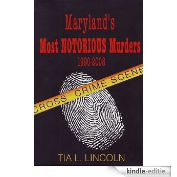 Maryland's Most Notorious Murders 1990-2008 (English Edition) [Kindle-editie]