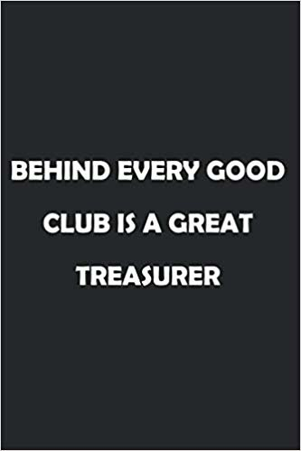 Behind Every Good Club is a Great Treasurer: Soft Cover Lined 100 Page Writing Notebook Diary 6*9