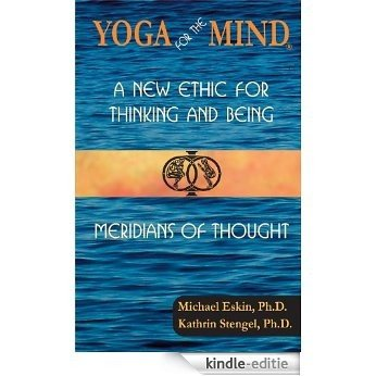 Yoga for the Mind: A New Ethic for Thinking and Being & Meridians of Thought (English Edition) [Kindle-editie]