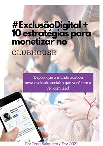 #ExclusãoDigital +10 estratégias para monetizar no CLUBHOUSE: Depois que o mundo acabou, nova exclusão social: o que você tem a ver com isso!