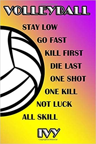Volleyball Stay Low Go Fast Kill First Die Last One Shot One Kill Not Luck All Skill Ivy: College Ruled | Composition Book | Purple and Yellow School Colors