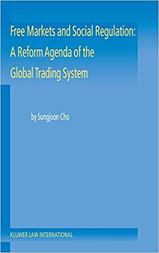FREE MARKETS AND SOCIAL REGULATION: A REFORM AGENDA OF THE GLOBAL TRADING SYSTEM