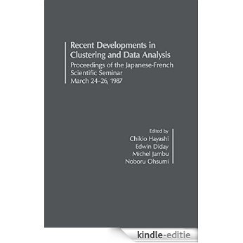 Recent Developments in Clustering and Data Analysis: Développements Récents en Classification Automatique et Analyse des Données: Proceedings of the Japanese-French ... Scientific Seminar March 24-26, 1987 [Print Replica] [Kindle-editie]