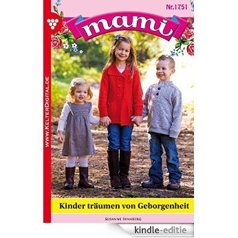 Mami 1751 - Familienroman: Kinder träumen von Geborgenheit (German Edition) [Kindle-editie]