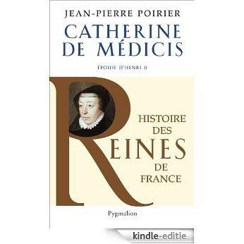 Catherine de Médicis: Epouse d'Henri II (SOUVERAINS ET SOUVERAINES FRANCE) [Kindle-editie]