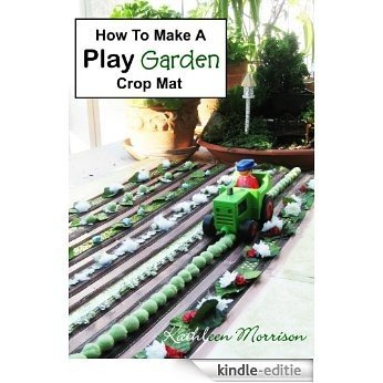 How To Make A Play Garden Crop Mat (English Edition) [Kindle-editie]