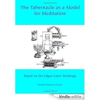 The Tabernacle as a Model for Meditation: Based on the Edgar Cayce Reading [Kindle-editie]