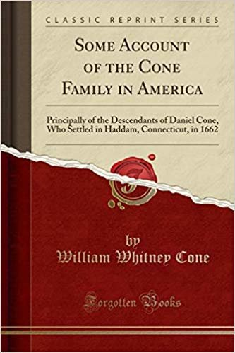 Some Account of the Cone Family in America: Principally of the Descendants of Daniel Cone, Who Settled in Haddam, Connecticut, in 1662 (Classic Reprint) descargar
