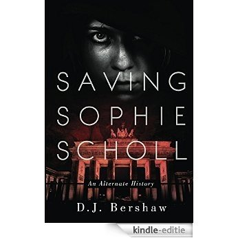 Saving Sophie Scholl (English Edition) [Kindle-editie]