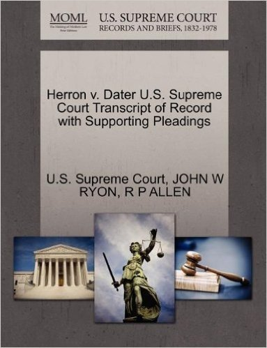 Herron V. Dater U.S. Supreme Court Transcript of Record with Supporting Pleadings