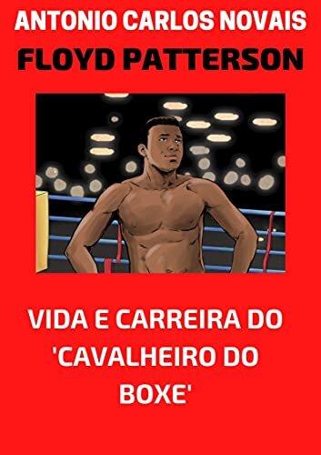 FLOYD PATTERSON: VIDA E CARREIRA DO CAVALHEIRO DO BOXE